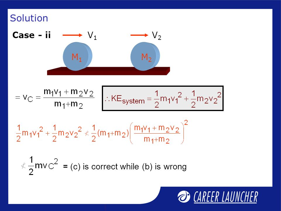 Solution M1 M2 V1 V2 Case - ii = (c) is correct while (b) is wrong