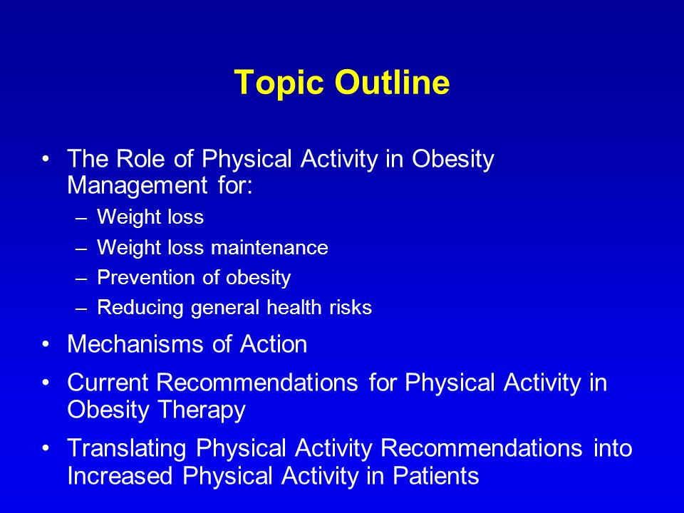 Topic Outline The Role of Physical Activity in Obesity Management for: