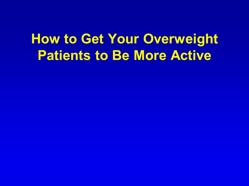 How to Get Your Overweight Patients to Be More Active