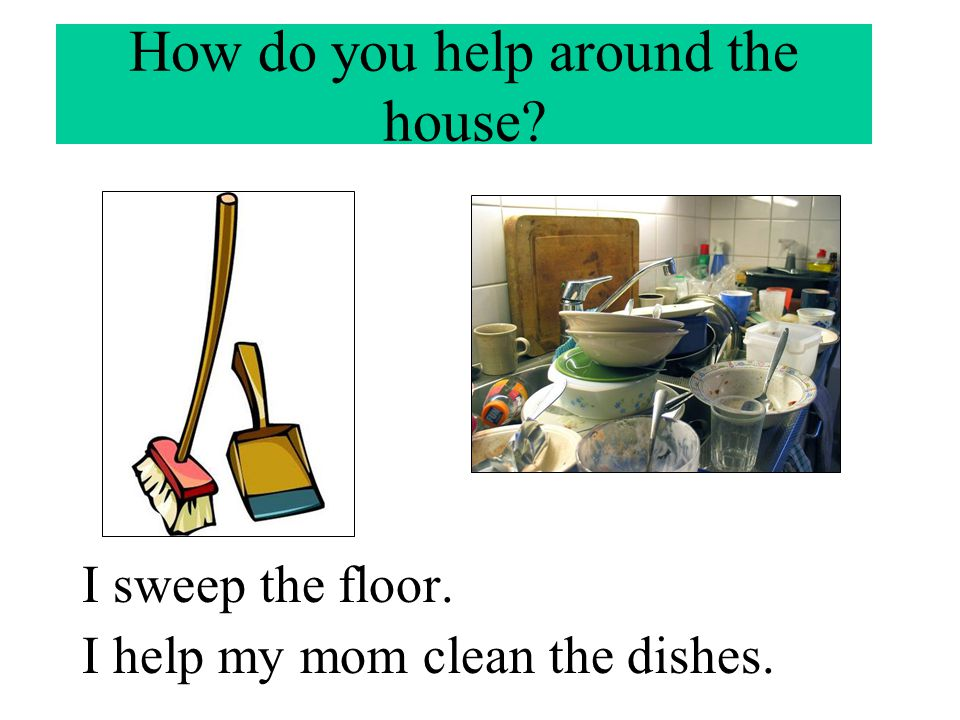 How do you help around the house