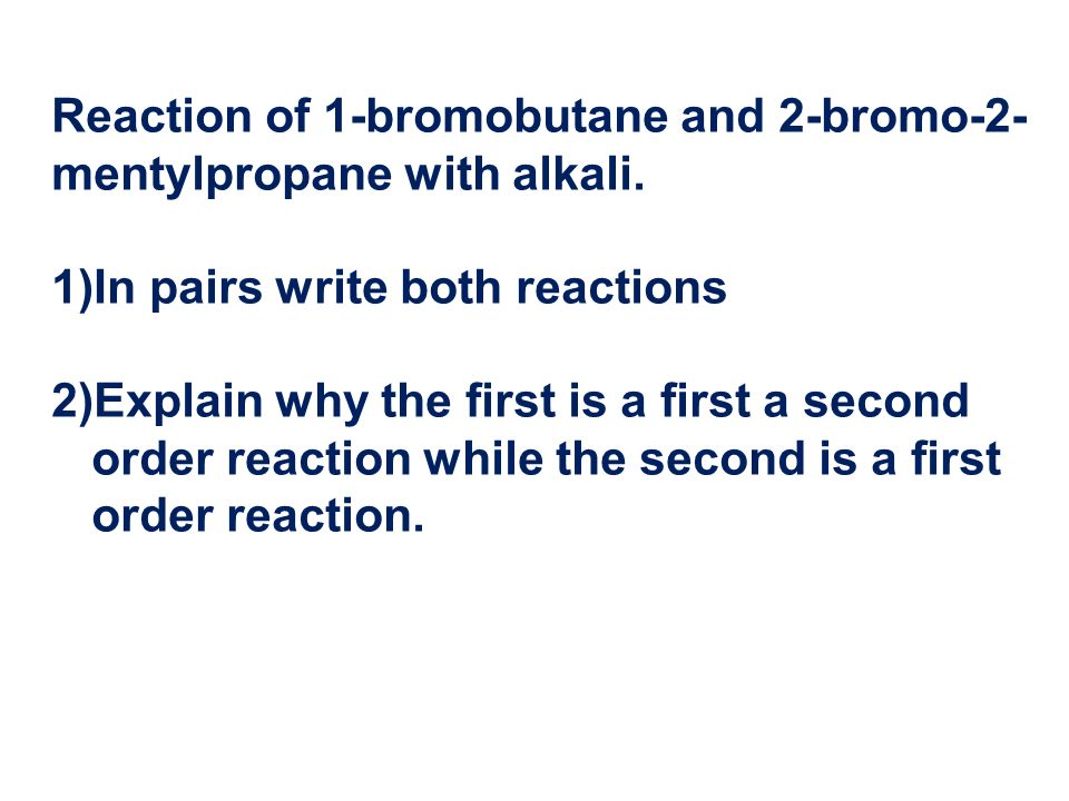 Reaction of 1-bromobutane and 2-bromo-2-mentylpropane with alkali.
