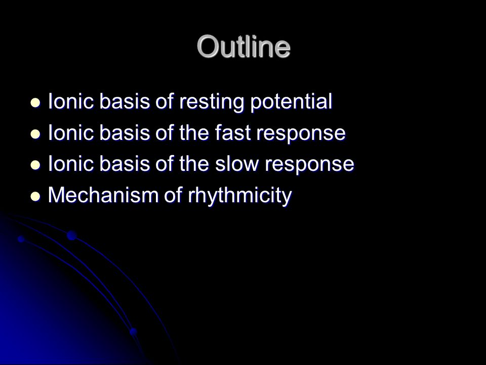 Outline Ionic basis of resting potential