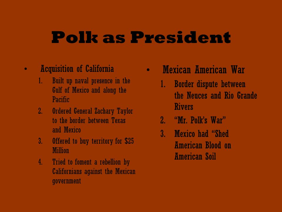 Polk as President Mexican American War Acquisition of California