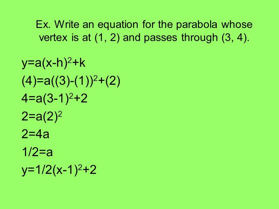 y=a(x-h)2+k (4)=a((3)-(1))2+(2) 4=a(3-1)2+2 2=a(2)2 2=4a 1/2=a