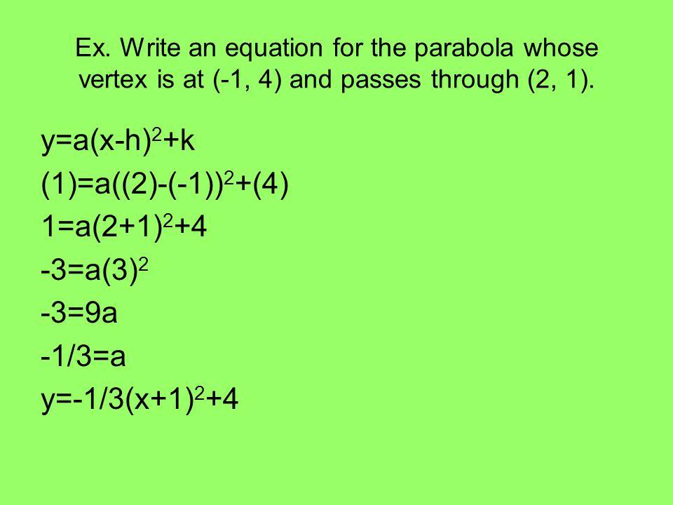 y=a(x-h)2+k (1)=a((2)-(-1))2+(4) 1=a(2+1)2+4 -3=a(3)2 -3=9a -1/3=a