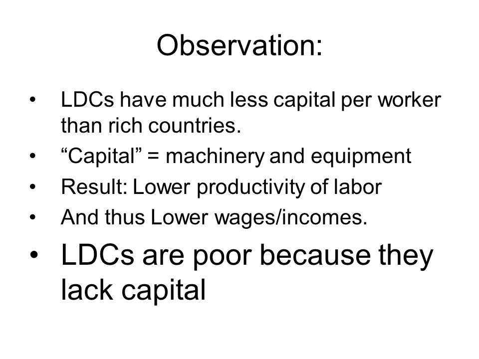 LDCs are poor because they lack capital