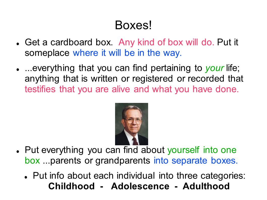 Boxes! Get a cardboard box. Any kind of box will do. Put it someplace where it will be in the way.