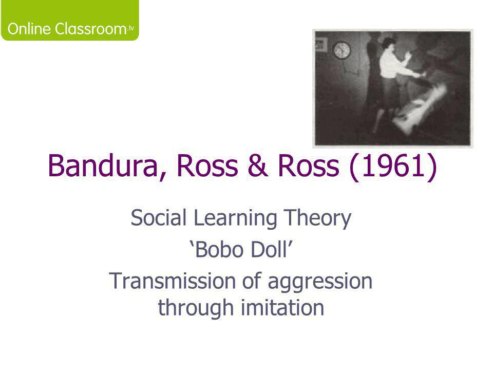 Bandura, Ross & Ross (1961) Social Learning Theory 'Bobo Doll'