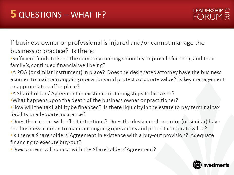 5 QUESTIONS – WHAT IF If business owner or professional is injured and/or cannot manage the business or practice Is there: