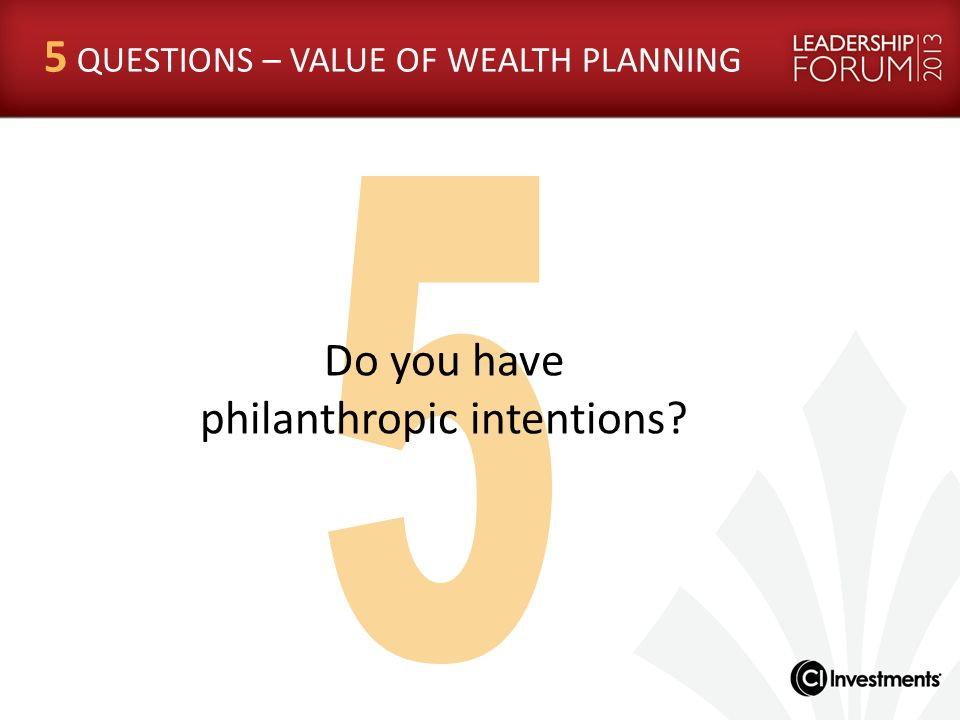 5 QUESTIONS – VALUE OF WEALTH PLANNING