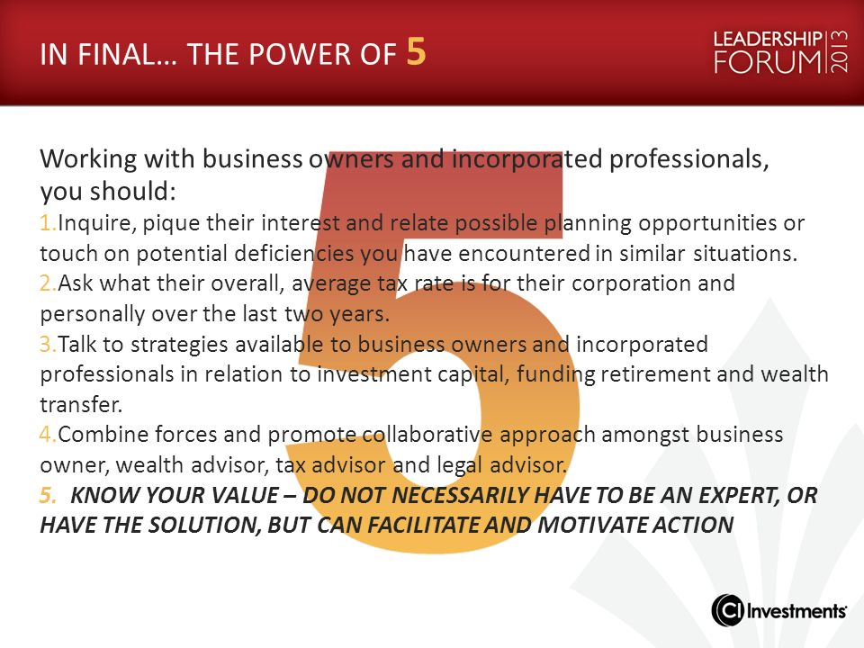 IN FINAL… THE POWER OF 5 Working with business owners and incorporated professionals, you should: