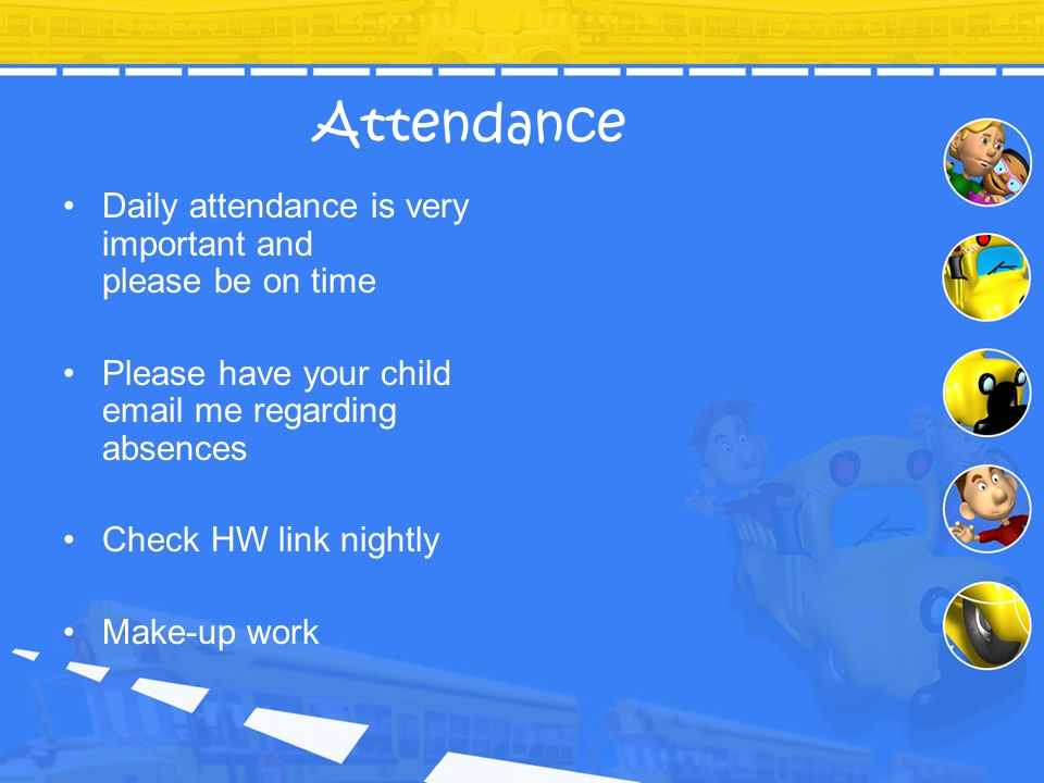 Attendance Daily attendance is very important and please be on time