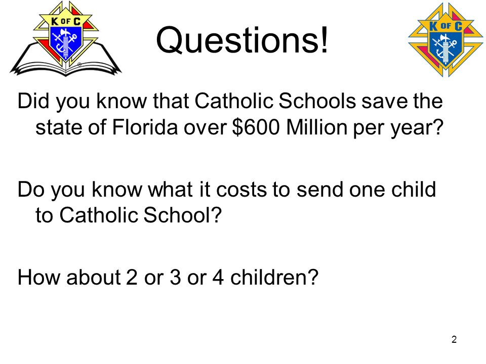 Questions! Did you know that Catholic Schools save the state of Florida over $600 Million per year