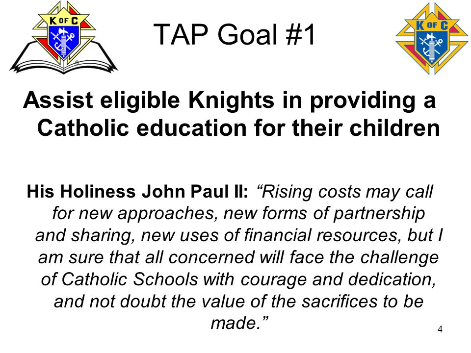 TAP Goal #1 Assist eligible Knights in providing a Catholic education for their children.