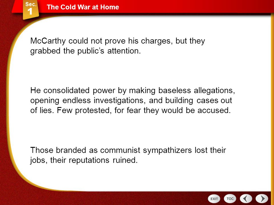 The Cold War at Home McCarthy could not prove his charges, but they grabbed the public's attention.