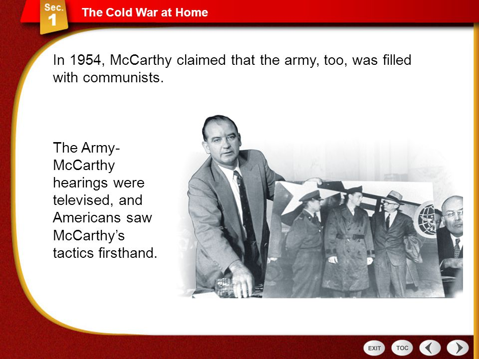 The Cold War at Home In 1954, McCarthy claimed that the army, too, was filled with communists.