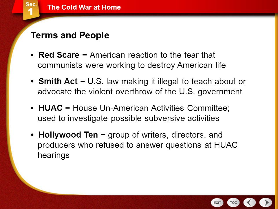The Cold War at Home Terms and People. • Red Scare − American reaction to the fear that communists were working to destroy American life.