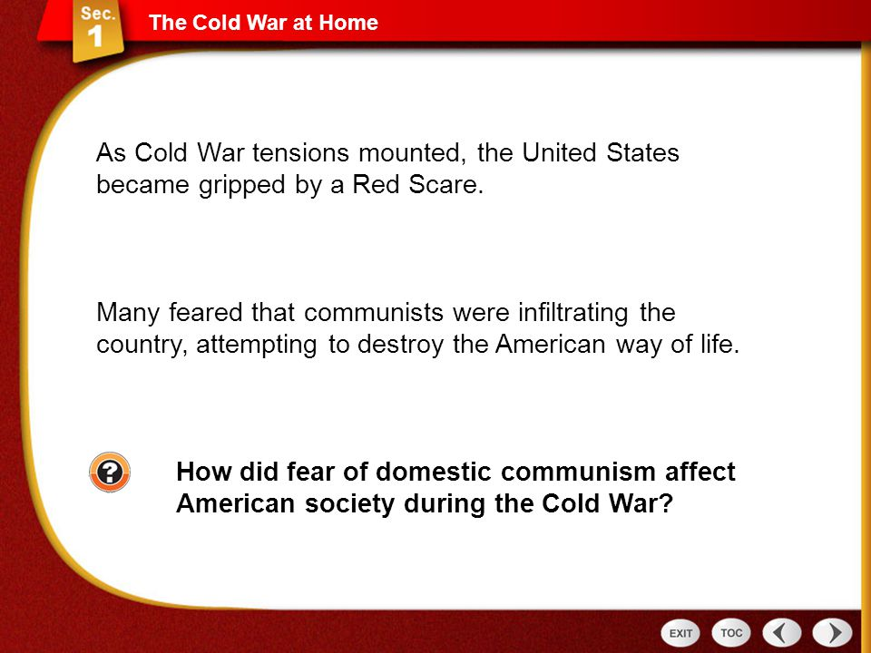 The Cold War at Home As Cold War tensions mounted, the United States became gripped by a Red Scare.