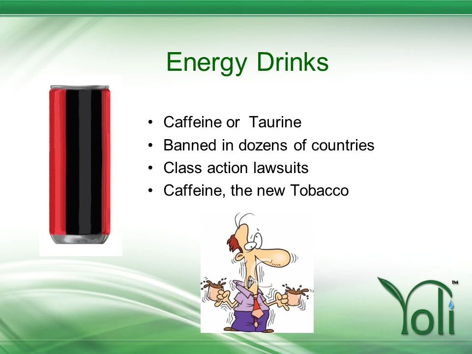 Energy Drinks Caffeine or Taurine Banned in dozens of countries