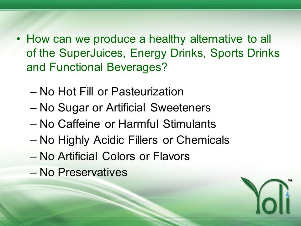 How can we produce a healthy alternative to all of the SuperJuices, Energy Drinks, Sports Drinks and Functional Beverages