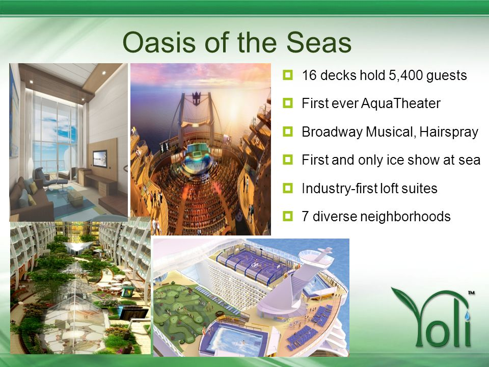 Oasis of the Seas 16 decks hold 5,400 guests First ever AquaTheater