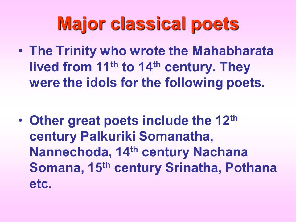 Major classical poets The Trinity who wrote the Mahabharata lived from 11th to 14th century. They were the idols for the following poets.
