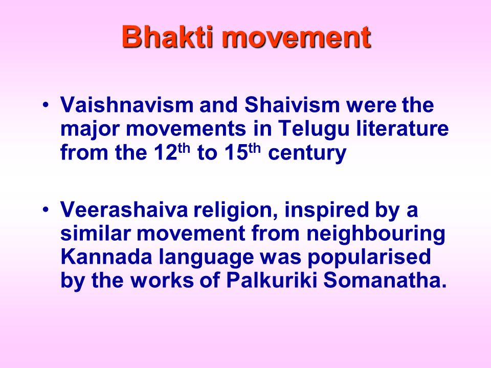 Bhakti movement Vaishnavism and Shaivism were the major movements in Telugu literature from the 12th to 15th century.
