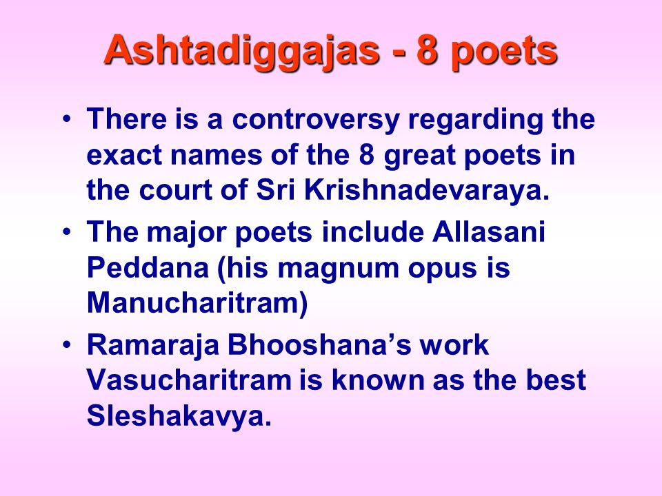 Ashtadiggajas - 8 poets There is a controversy regarding the exact names of the 8 great poets in the court of Sri Krishnadevaraya.