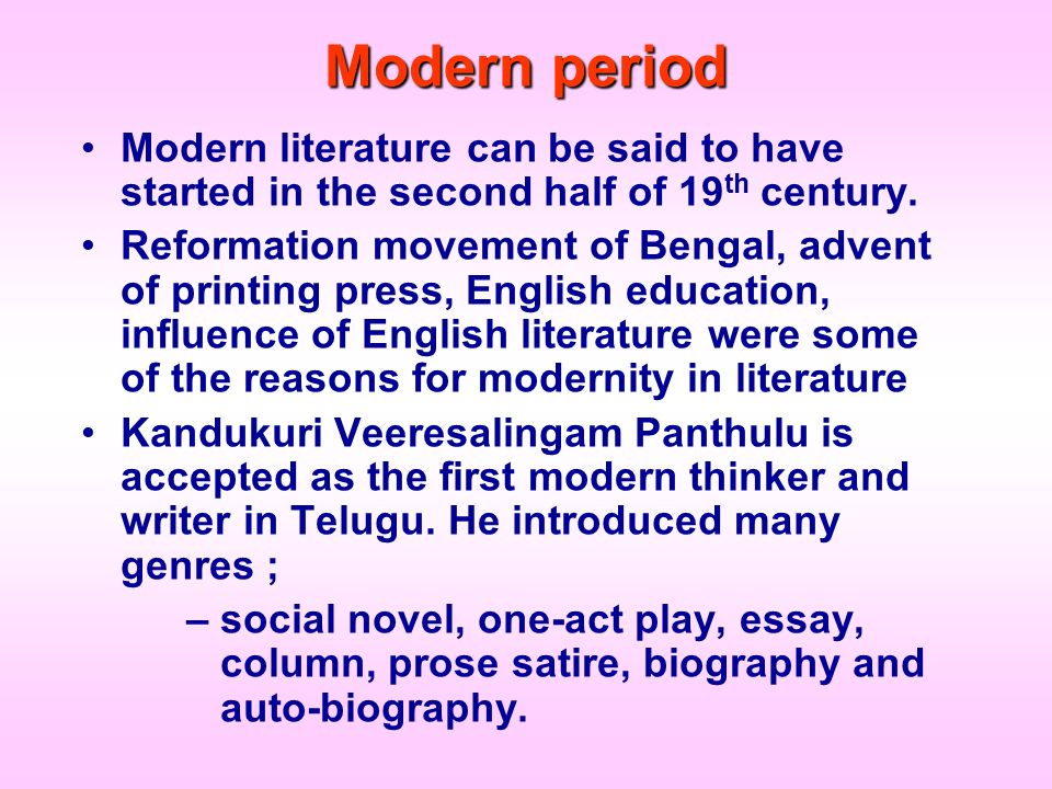 Modern period Modern literature can be said to have started in the second half of 19th century.