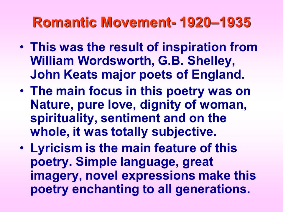 Romantic Movement- 1920–1935 This was the result of inspiration from William Wordsworth, G.B. Shelley, John Keats major poets of England.