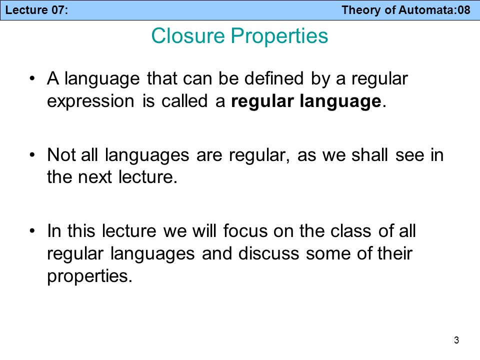 Closure Properties A language that can be defined by a regular expression is called a regular language.