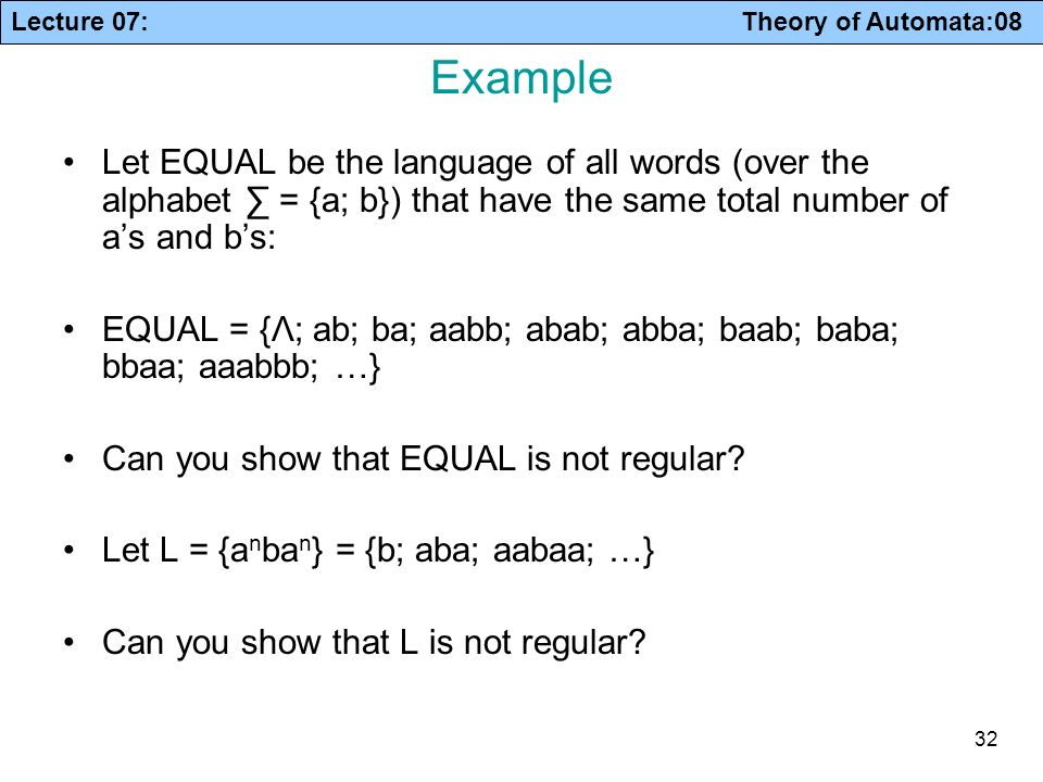 Example Let EQUAL be the language of all words (over the alphabet ∑ = {a; b}) that have the same total number of a's and b's: