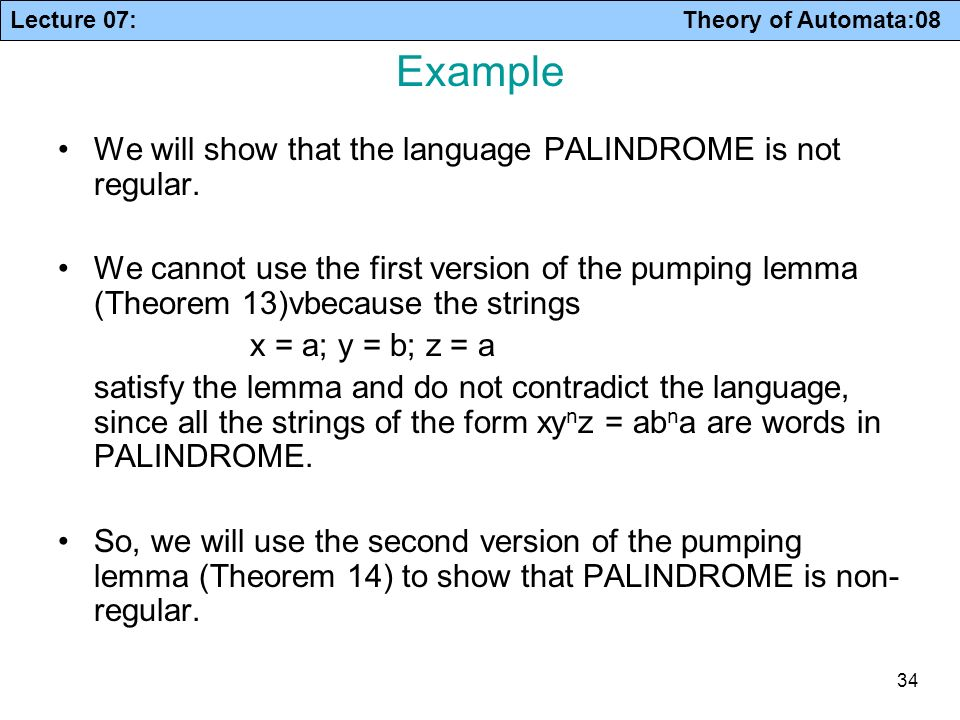 Example We will show that the language PALINDROME is not regular.