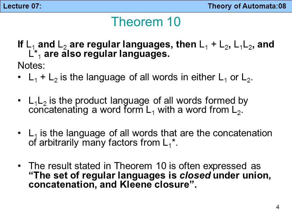 Theorem 10 If L1 and L2 are regular languages, then L1 + L2, L1L2, and L*1 are also regular languages.