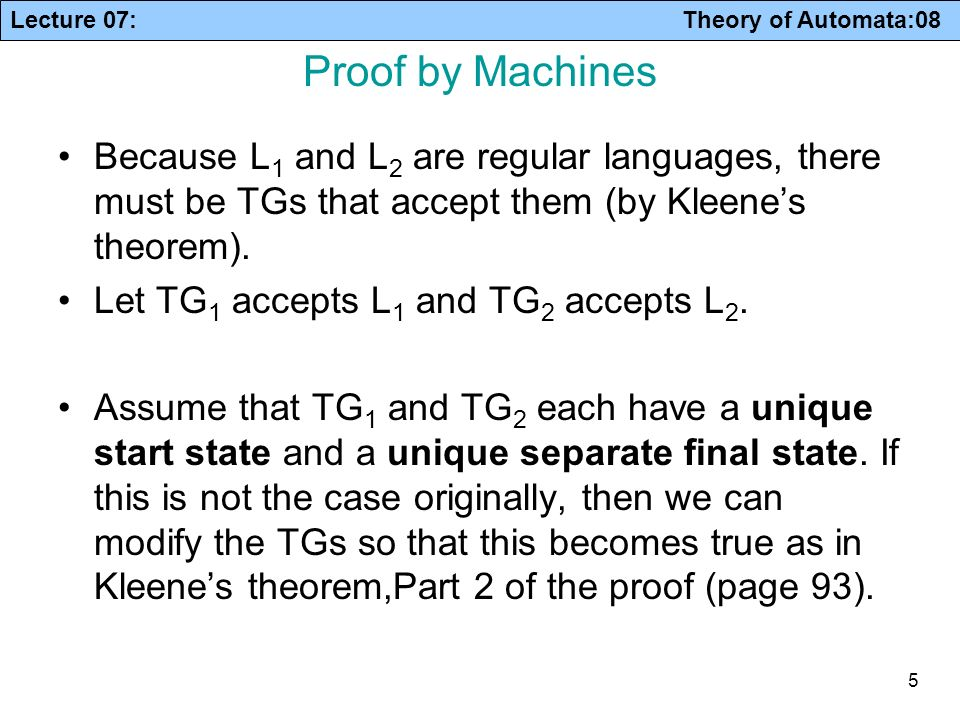 Proof by Machines Because L1 and L2 are regular languages, there must be TGs that accept them (by Kleene's theorem).