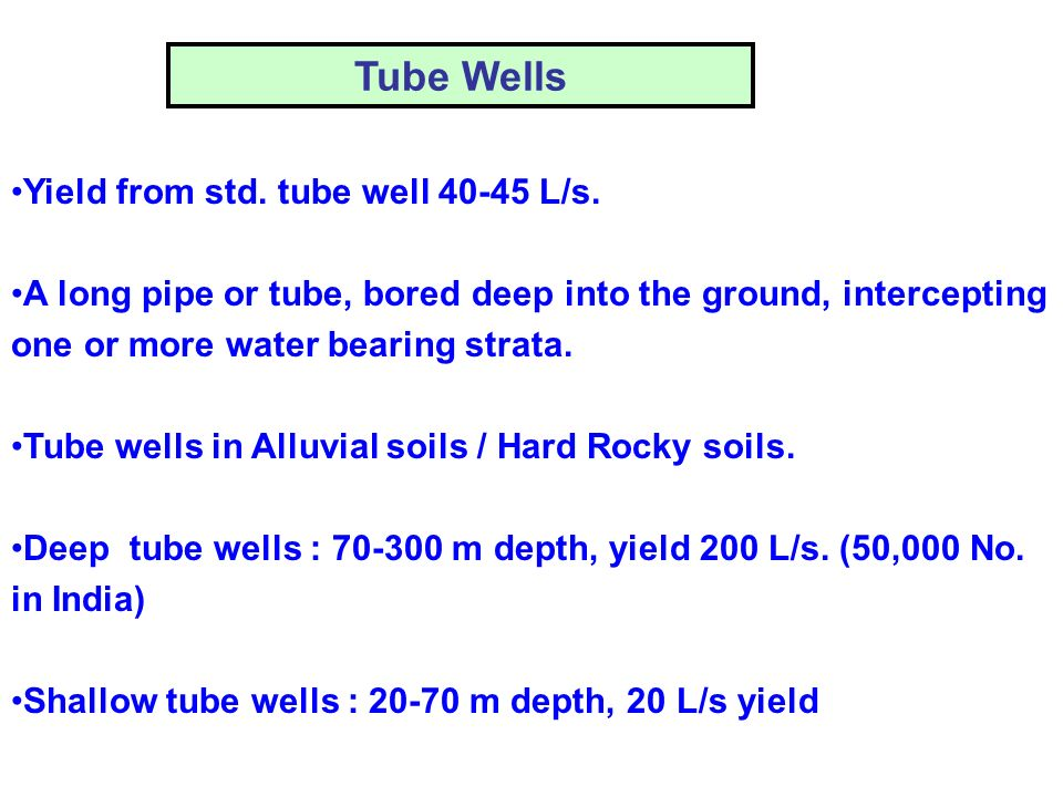 Tube Wells Yield from std. tube well 40-45 L/s.