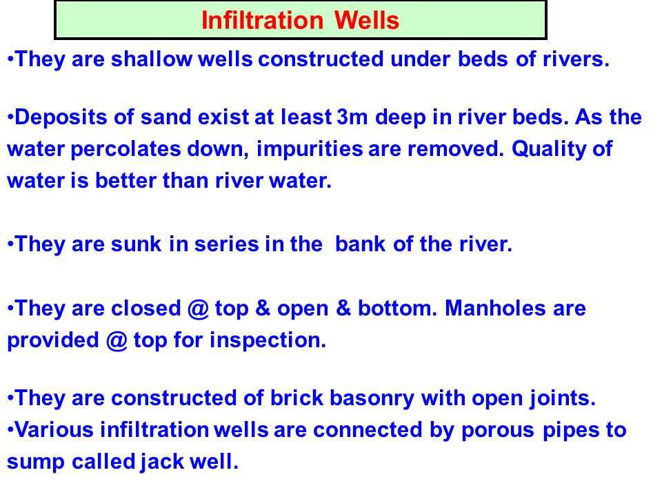Infiltration Wells They are shallow wells constructed under beds of rivers.