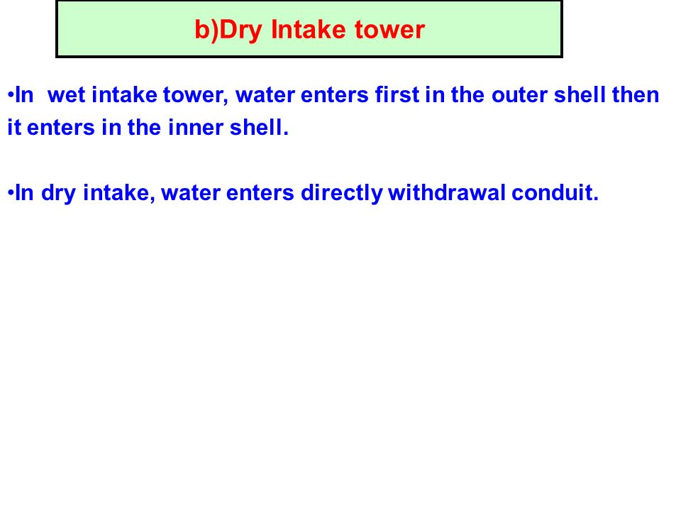 b)Dry Intake tower In wet intake tower, water enters first in the outer shell then it enters in the inner shell.