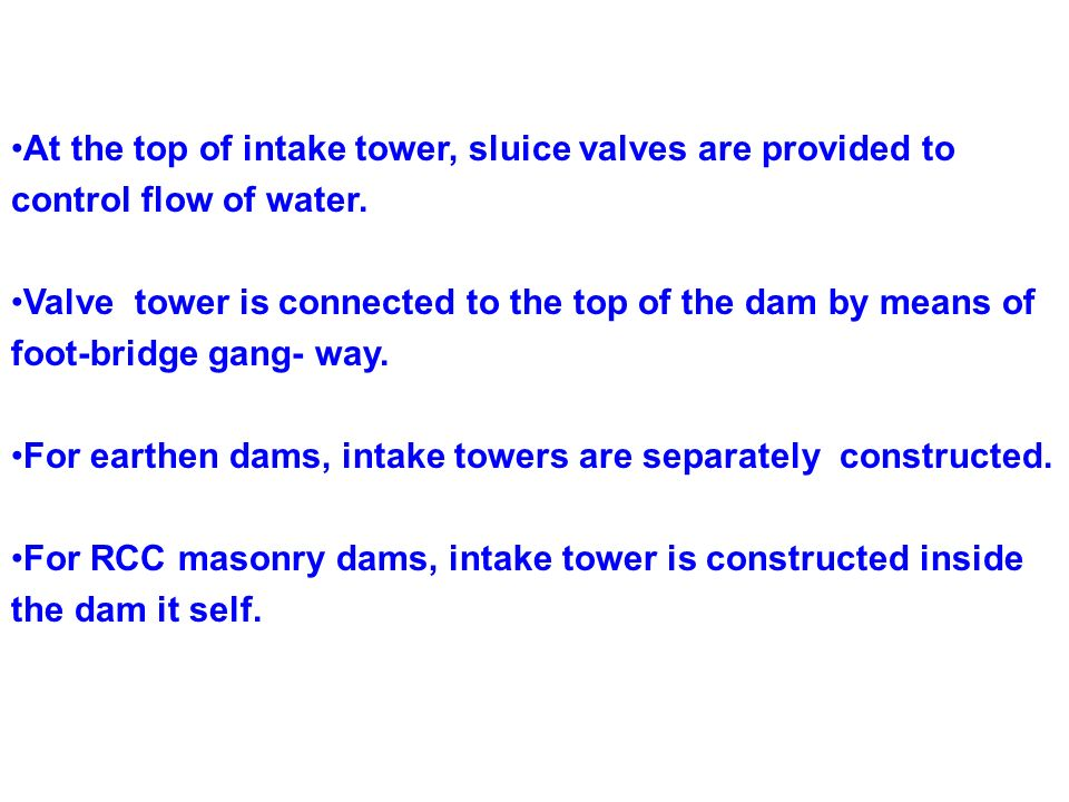 At the top of intake tower, sluice valves are provided to control flow of water.