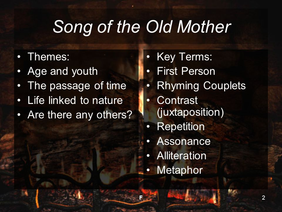 Song of the Old Mother Themes: Age and youth The passage of time