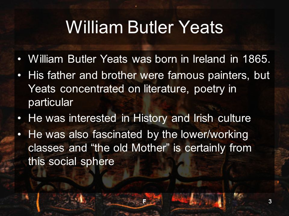 William Butler Yeats William Butler Yeats was born in Ireland in 1865.