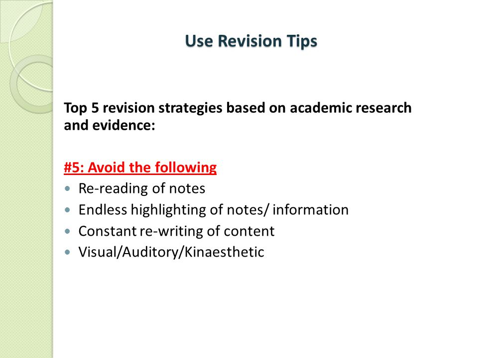 Use Revision Tips Top 5 revision strategies based on academic research and evidence: #5: Avoid the following.