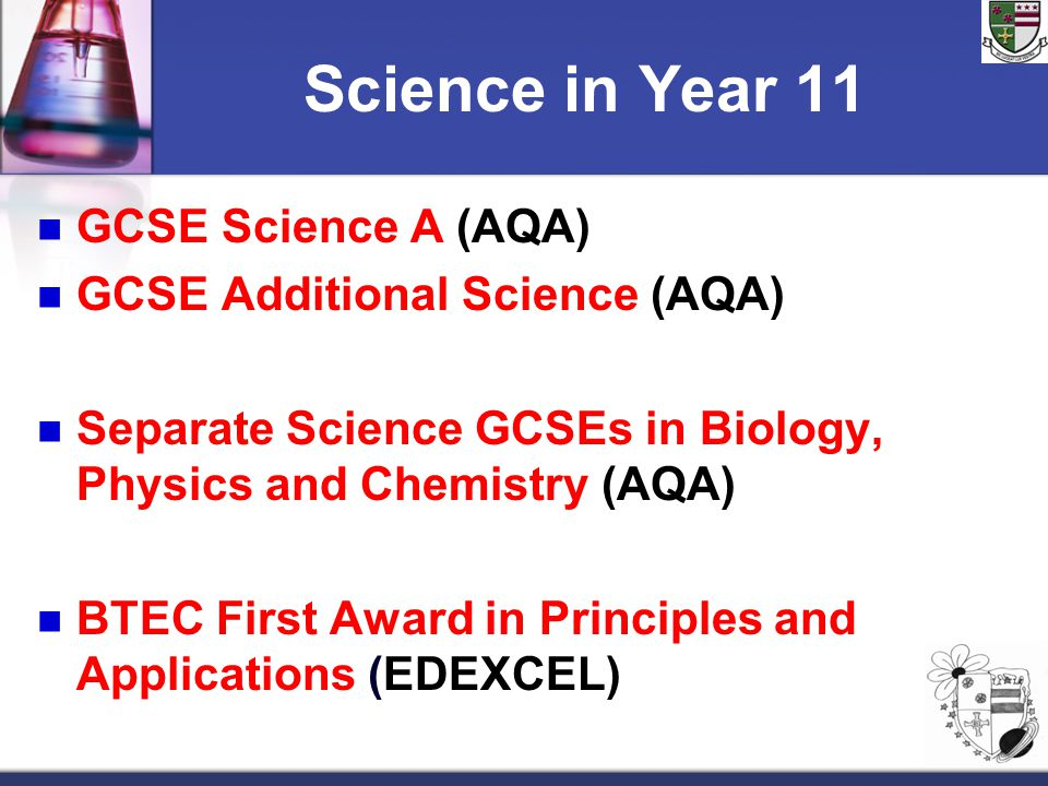 Science in Year 11 GCSE Science A (AQA) GCSE Additional Science (AQA)