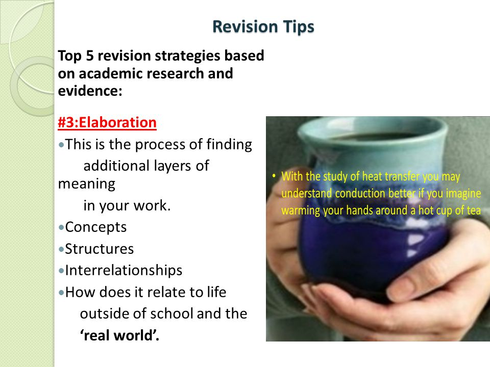 Revision Tips Top 5 revision strategies based on academic research and evidence: #3:Elaboration.