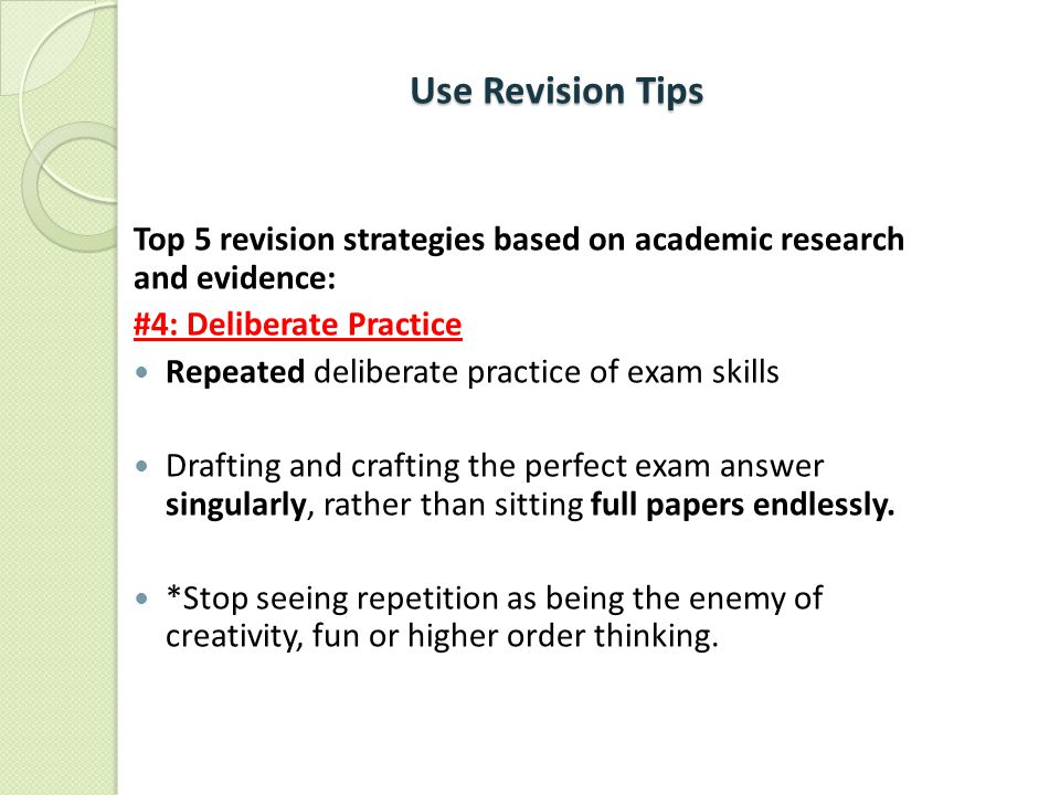 Use Revision Tips Top 5 revision strategies based on academic research and evidence: #4: Deliberate Practice.