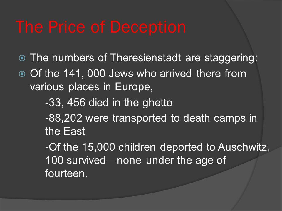 The Price of Deception The numbers of Theresienstadt are staggering: