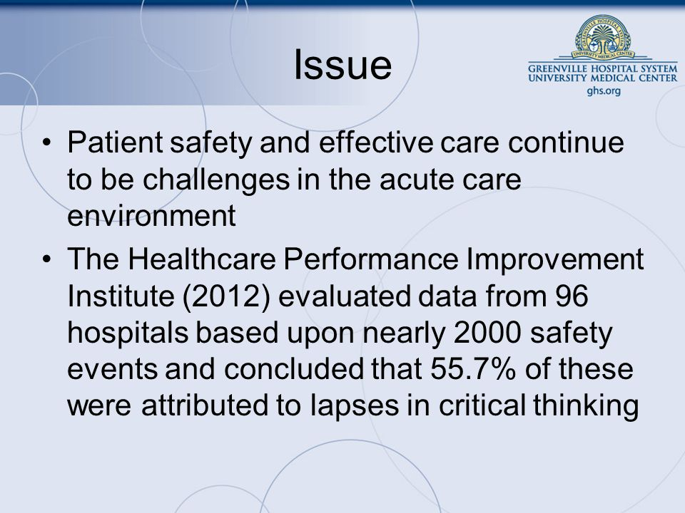 Issue Patient safety and effective care continue to be challenges in the acute care environment.