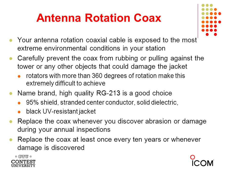 Antenna Rotation Coax Your antenna rotation coaxial cable is exposed to the most extreme environmental conditions in your station.