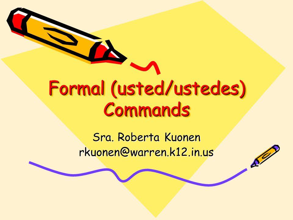 Formal (usted/ustedes) Commands
