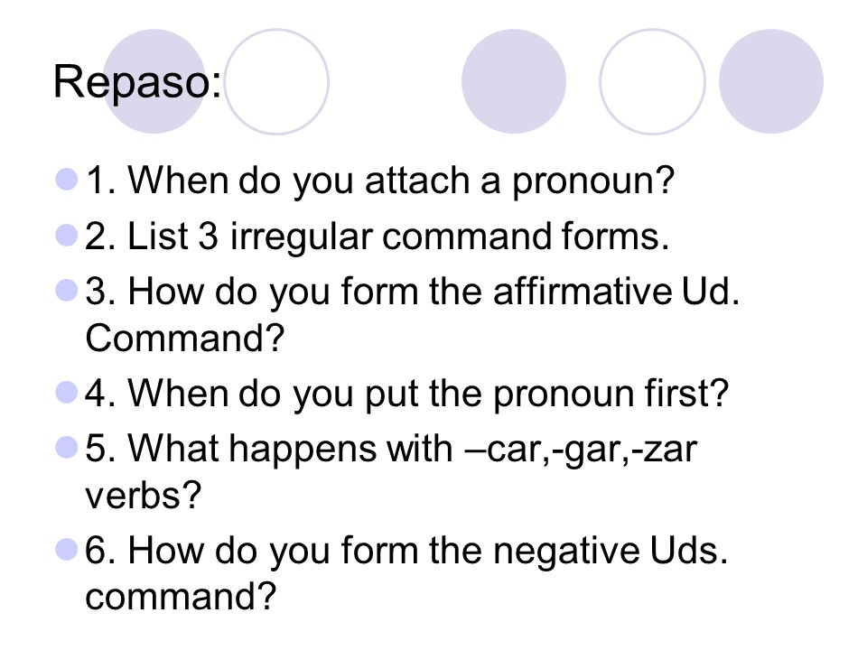 Repaso: 1. When do you attach a pronoun
